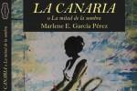 Portada del libro La canaria o La mitad de la sombra de la escritora cabaiguanense Marlene E. García.